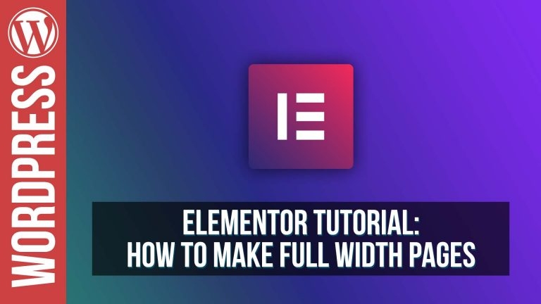 Elementor for WordPress – How to Make Full Width Pages / Layouts