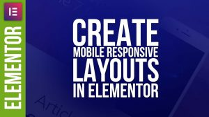 Advanced Responsive Layouts in Elementor