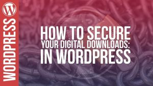 Woocommerce: How to Protect Your Digital Downloads