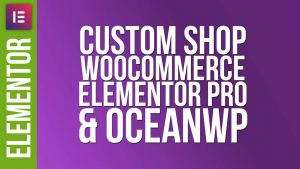 Custom Woocommerce Shop Design with Elementor Pro & OceanWP