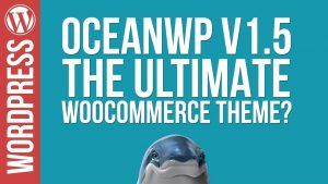 OceanWP 1.5 – The ULTIMATE WooCommerce Theme?