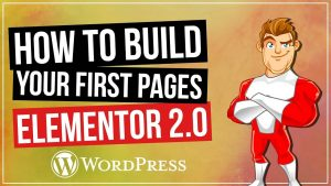 Elementor 2.0 for WordPress: Building Your First Pages 2018 Update
