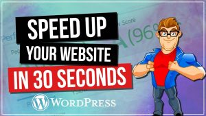 Speed Up Your WordPress Website in 30 Seconds or Less!!