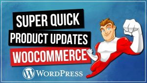 WOOCOMMERCE: Product Updates Done Super Quick!