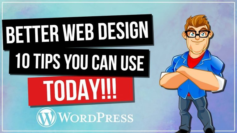 Better Web Design – 10 Tips You Can Use TODAY!
