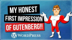 Gutenberg for WordPress – My Honest FIRST IMPRESSION!!