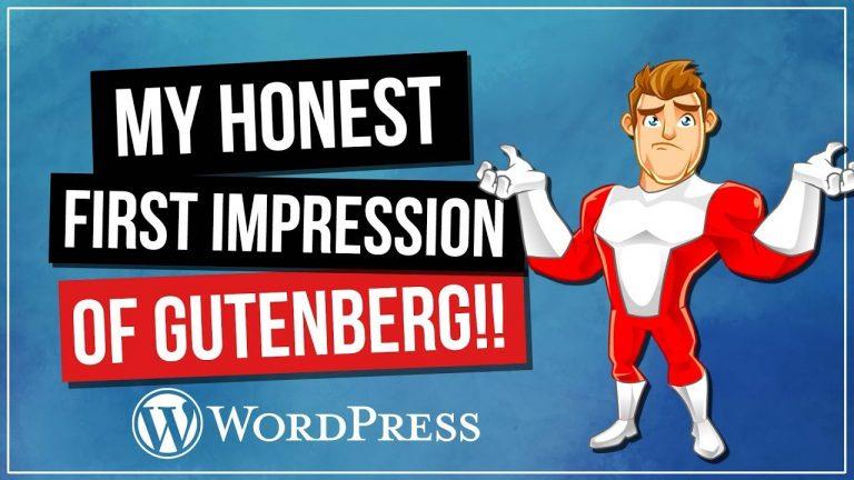 Gutenberg for WordPress – My Honest FIRST IMPRESSION!!
